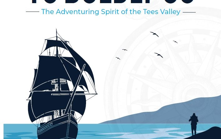 To Boldly Go – The Adventuring Spirit of the Tees Valley